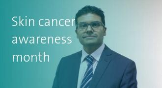 Skin Cancer Awareness Month with Mr Ahmed Ali-Khan